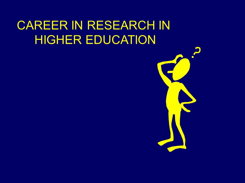 CAREER IN RESEARCH IN HIGHER EDUCATION