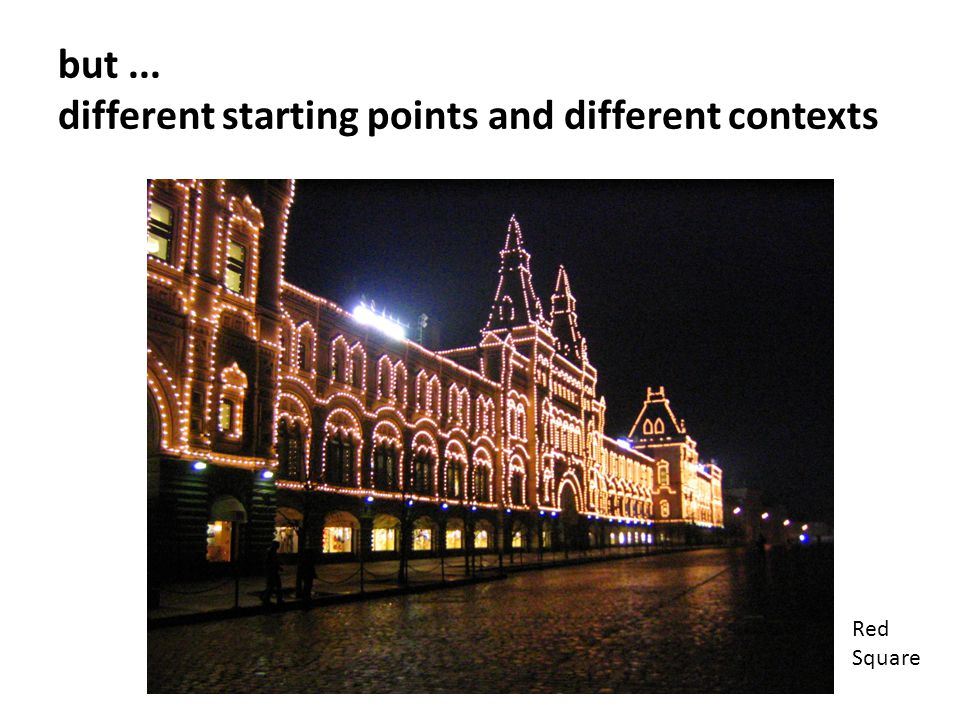but... different starting points and different contexts Red Square