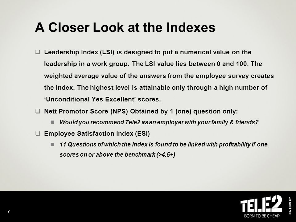 Tele2 proprietary 7 A Closer Look at the Indexes  Leadership Index (LSI) is designed to put a numerical value on the leadership in a work group.
