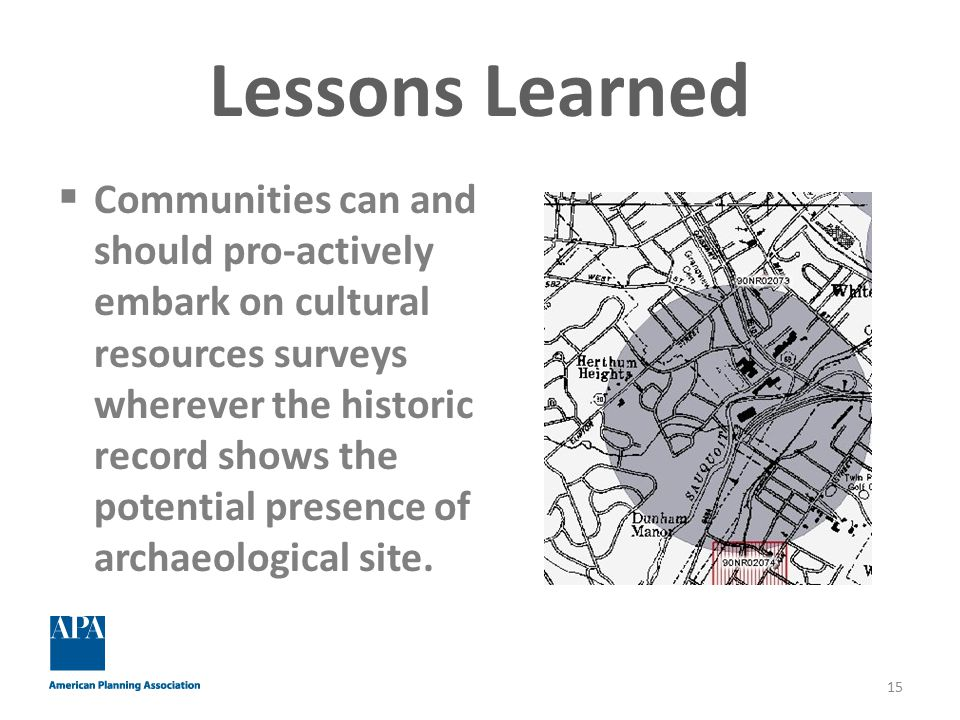 Lessons Learned  Communities can and should pro-actively embark on cultural resources surveys wherever the historic record shows the potential presence of archaeological site.
