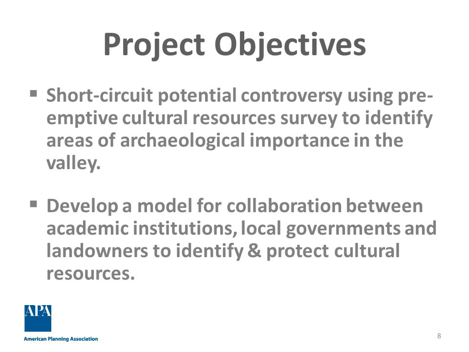 Project Objectives  Short-circuit potential controversy using pre- emptive cultural resources survey to identify areas of archaeological importance in the valley.