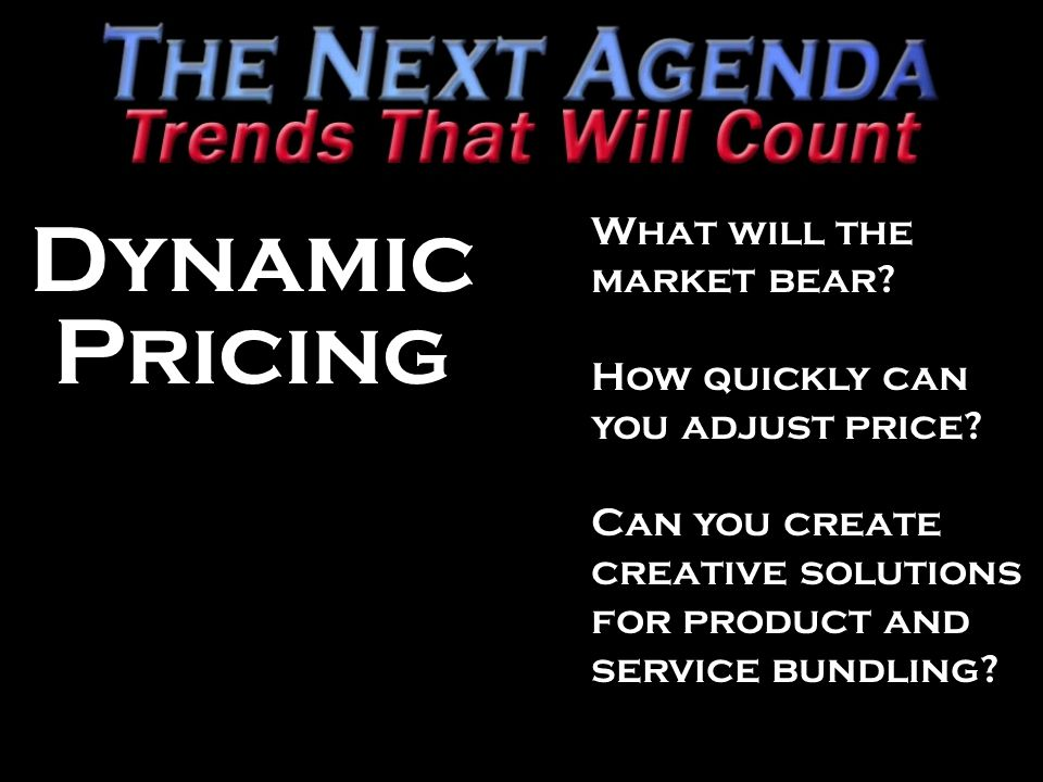 What will the market bear.How quickly can you adjust price.