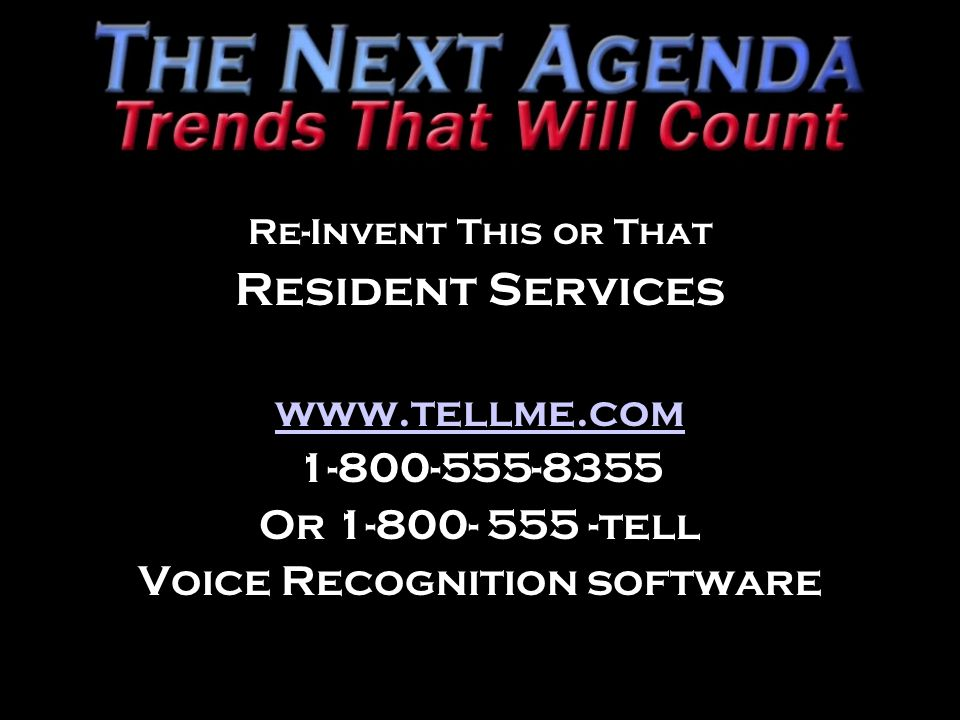 Re-Invent This or That Resident Services www.tellme.com 1-800-555-8355 Or 1-800- 555 -tell Voice Recognition software