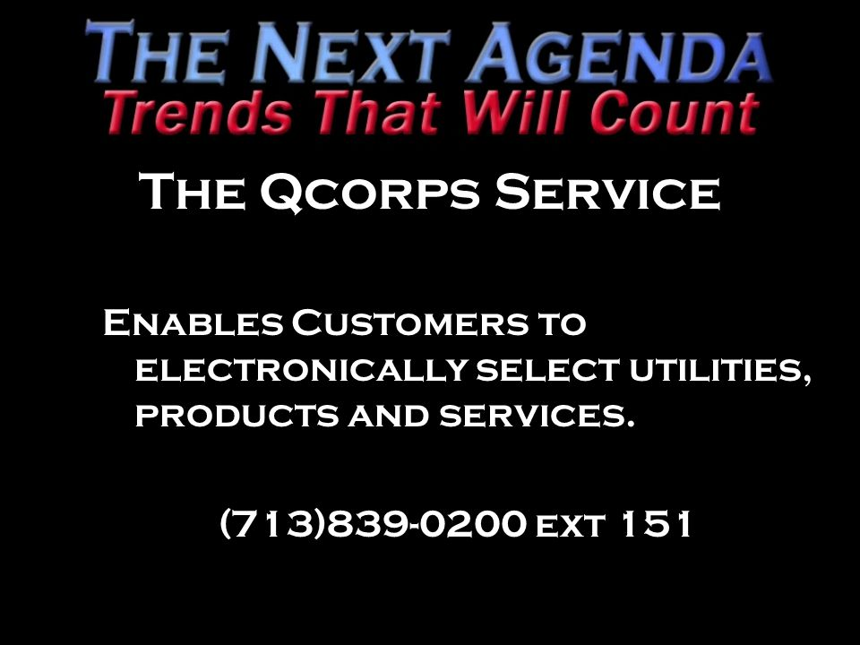 The Qcorps Service Enables Customers to electronically select utilities, products and services.