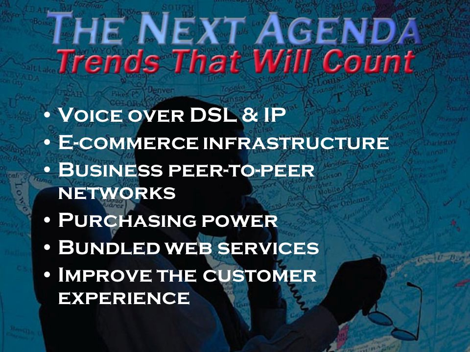 Voice over DSL & IP E-commerce infrastructure Business peer-to-peer networks Purchasing power Bundled web services Improve the customer experience