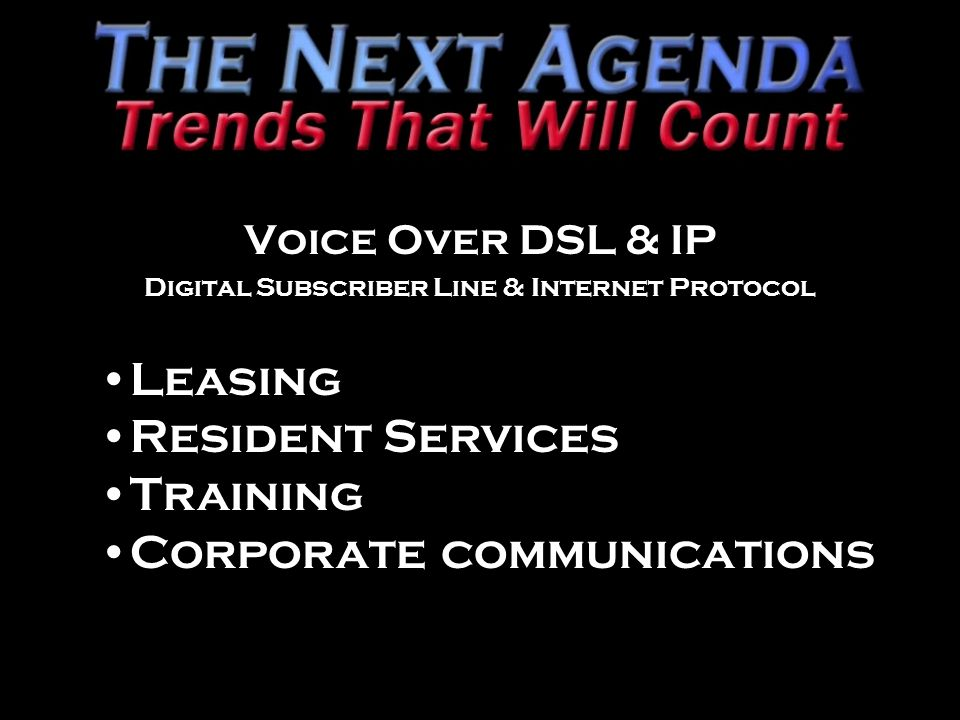 Voice Over DSL & IP Digital Subscriber Line & Internet Protocol Leasing Resident Services Training Corporate communications