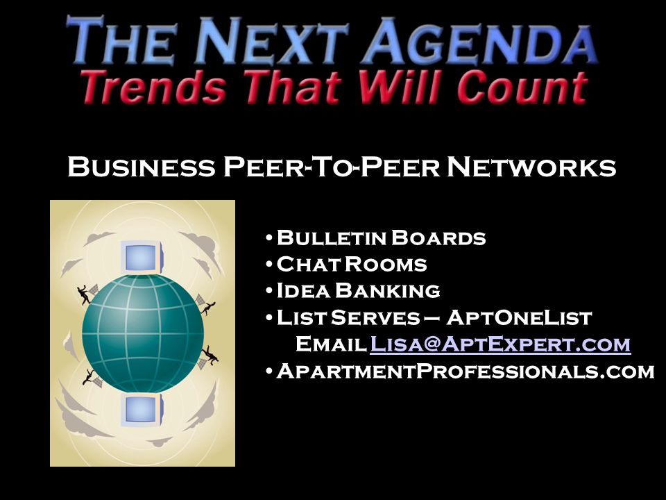 Business Peer-To-Peer Networks Bulletin Boards Chat Rooms Idea Banking List Serves – AptOneList Email Lisa@AptExpert.comLisa@AptExpert.com ApartmentProfessionals.com