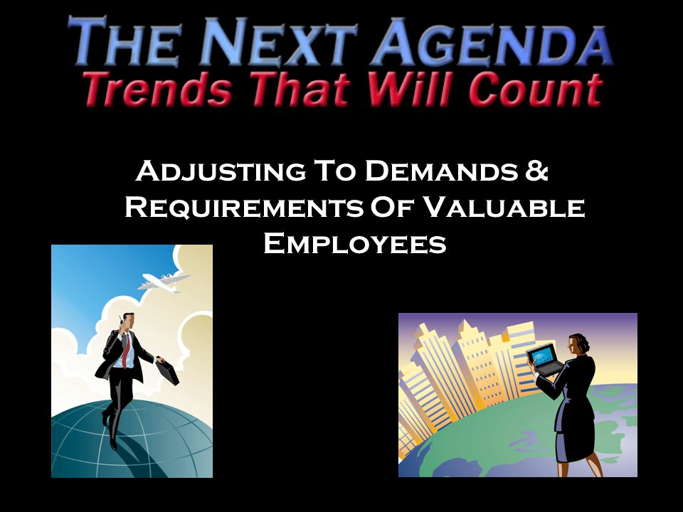 Adjusting To Demands & Requirements Of Valuable Employees