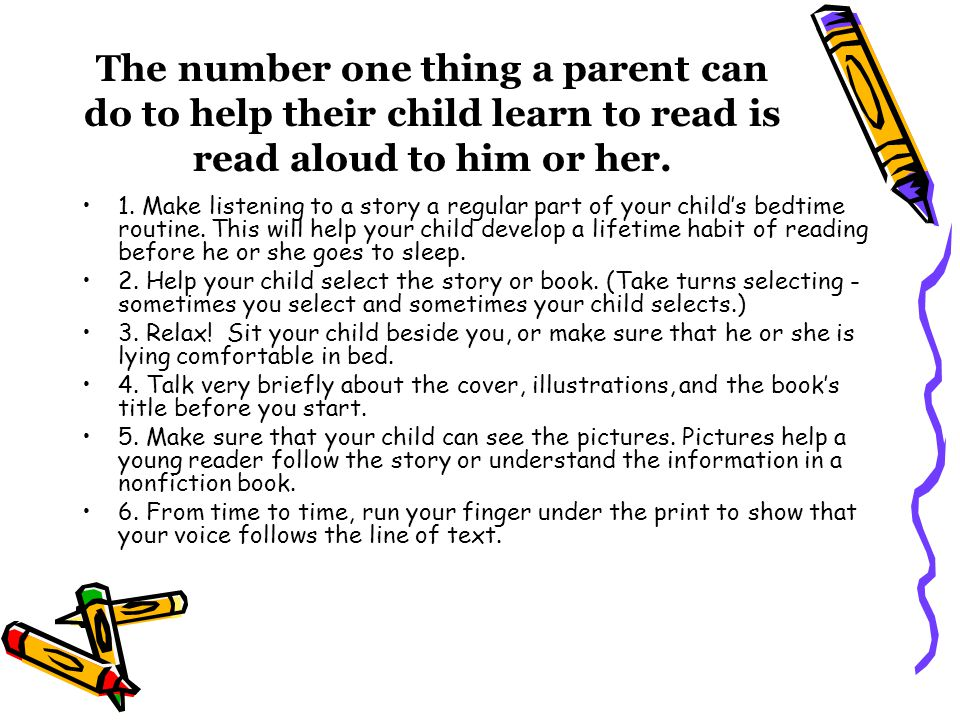 The number one thing a parent can do to help their child learn to read is read aloud to him or her.