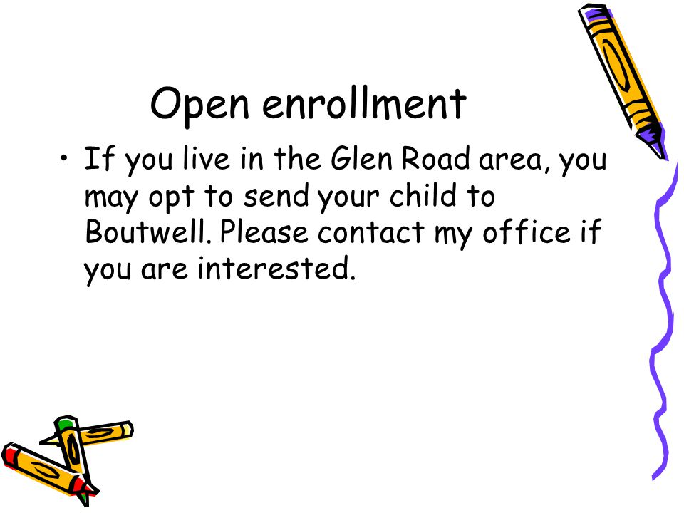 Open enrollment If you live in the Glen Road area, you may opt to send your child to Boutwell.