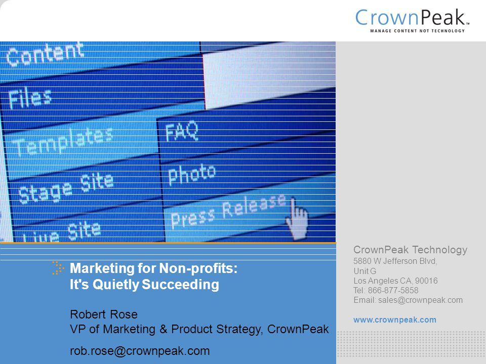 .. CrownPeak Technology 5880 W Jefferson Blvd, Unit G Los Angeles CA, 90016 Tel: 866-877-5858 Email: sales@crownpeak.com www.crownpeak.com.. Marketing