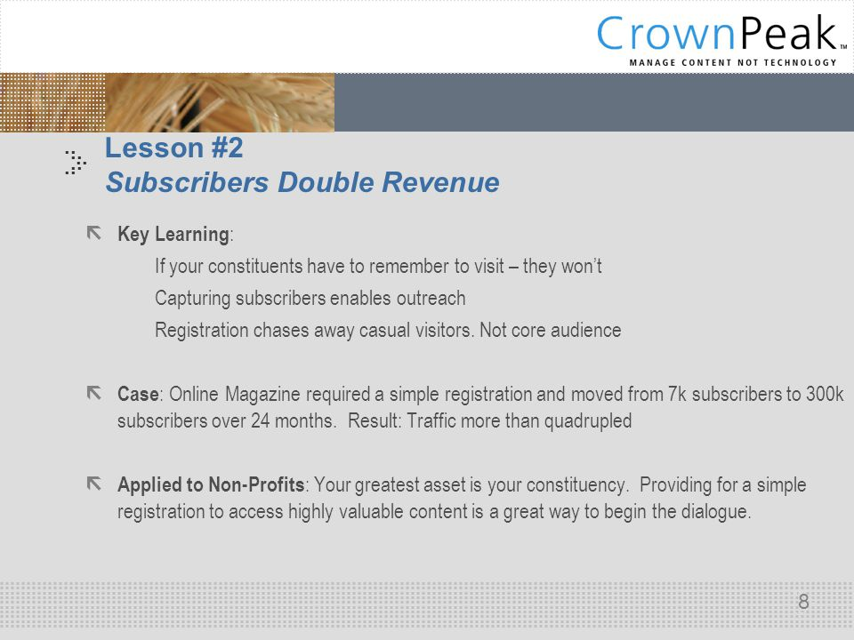.. 8 Lesson #2 Subscribers Double Revenue  Key Learning :  If your constituents have to remember to visit – they won't  Capturing subscribers enabl
