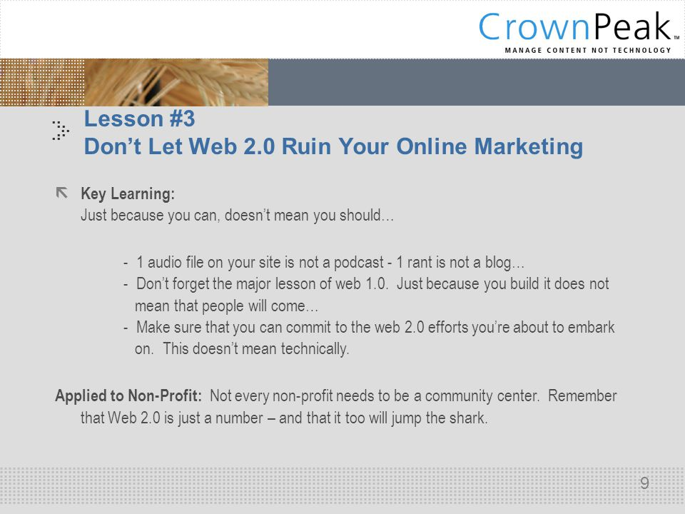 .. 9 Lesson #3 Don't Let Web 2.0 Ruin Your Online Marketing  Key Learning: Just because you can, doesn't mean you should… - 1 audio file on your site