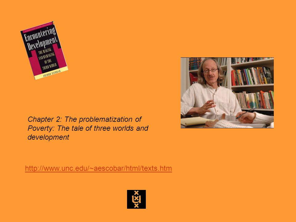 http://www.unc.edu/~aescobar/html/texts.htm Chapter 2: The problematization of Poverty: The tale of three worlds and development