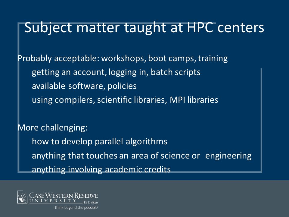 Subject matter taught at HPC centers Probably acceptable: workshops, boot camps, training getting an account, logging in, batch scripts available soft