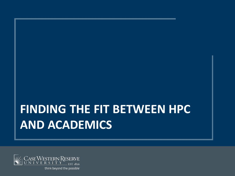 FINDING THE FIT BETWEEN HPC AND ACADEMICS