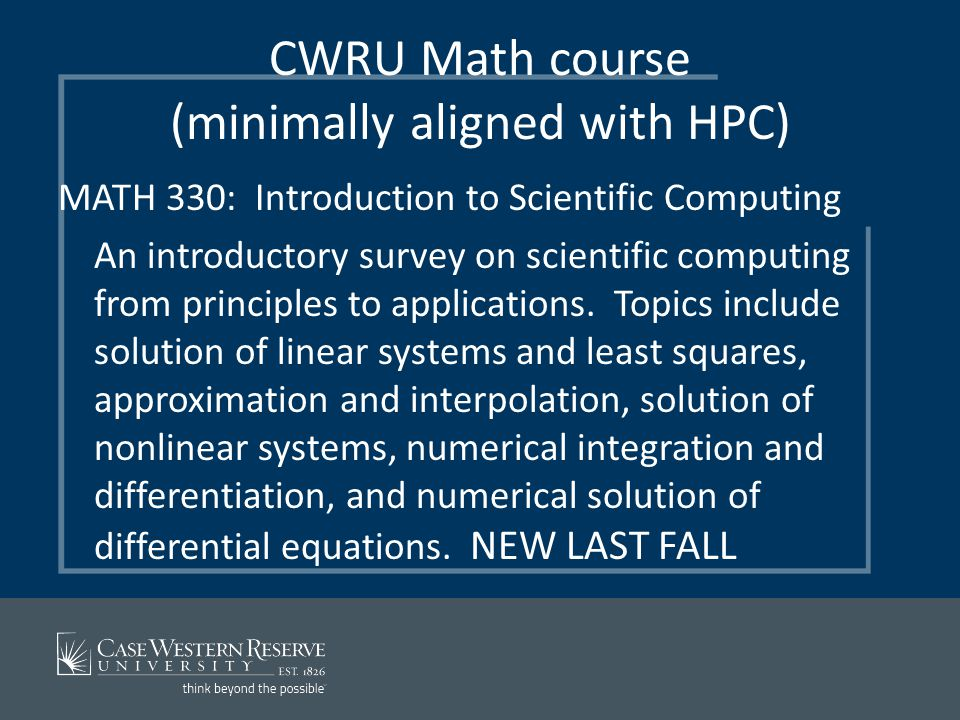 CWRU Math course (minimally aligned with HPC) MATH 330: Introduction to Scientific Computing An introductory survey on scientific computing from principles to applications.