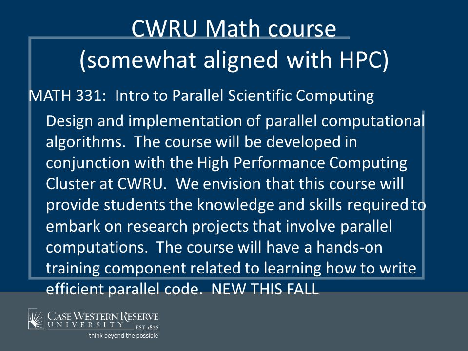 CWRU Math course (somewhat aligned with HPC) MATH 331: Intro to Parallel Scientific Computing Design and implementation of parallel computational algorithms.