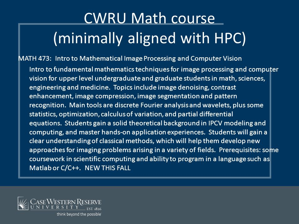 CWRU Math course (minimally aligned with HPC) MATH 473: Intro to Mathematical Image Processing and Computer Vision Intro to fundamental mathematics te