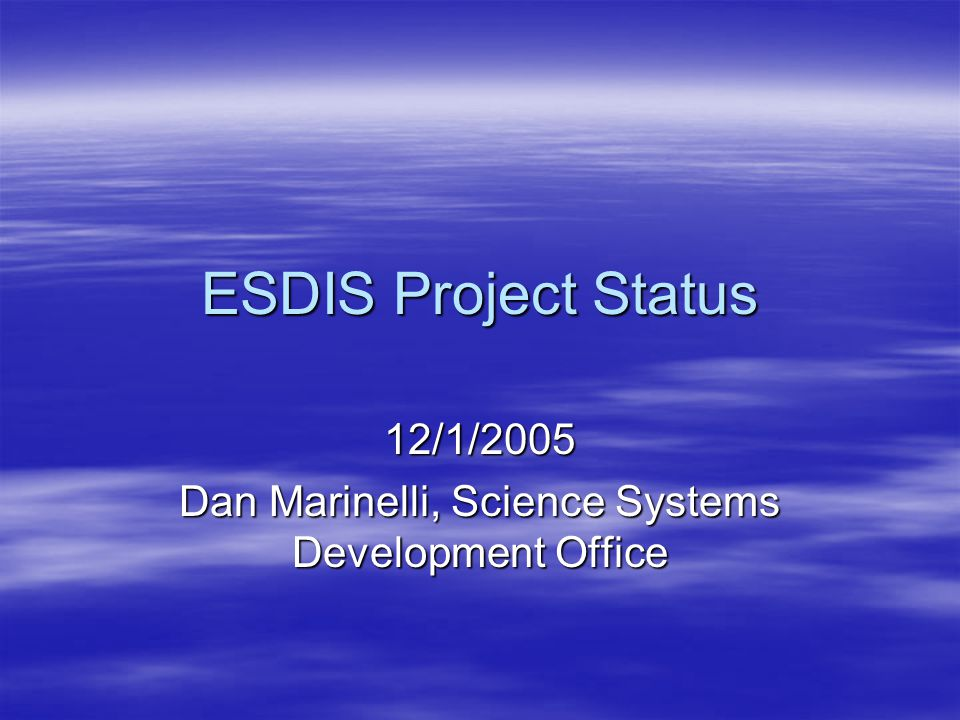 ESDIS Project Status 12/1/2005 Dan Marinelli, Science Systems Development Office