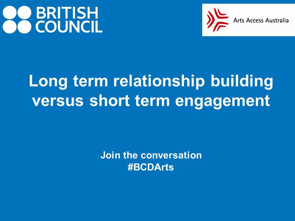 Long term relationship building versus short term engagement Join the conversation #BCDArts