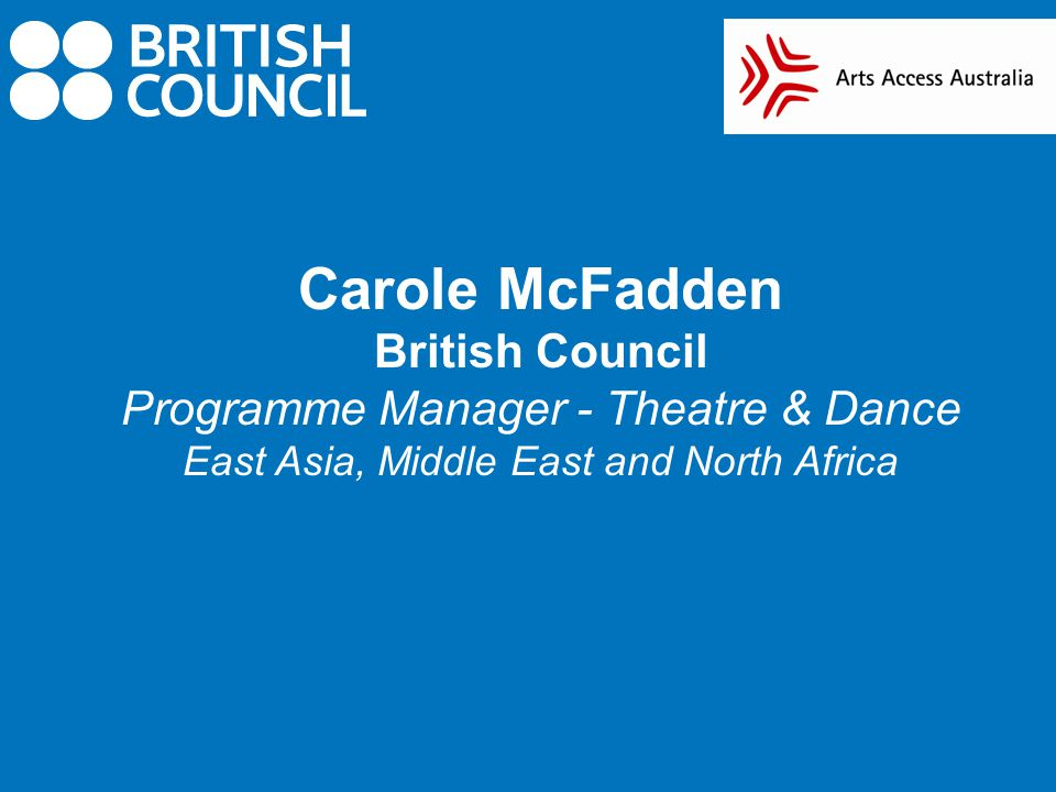 Carole McFadden British Council Programme Manager - Theatre & Dance East Asia, Middle East and North Africa