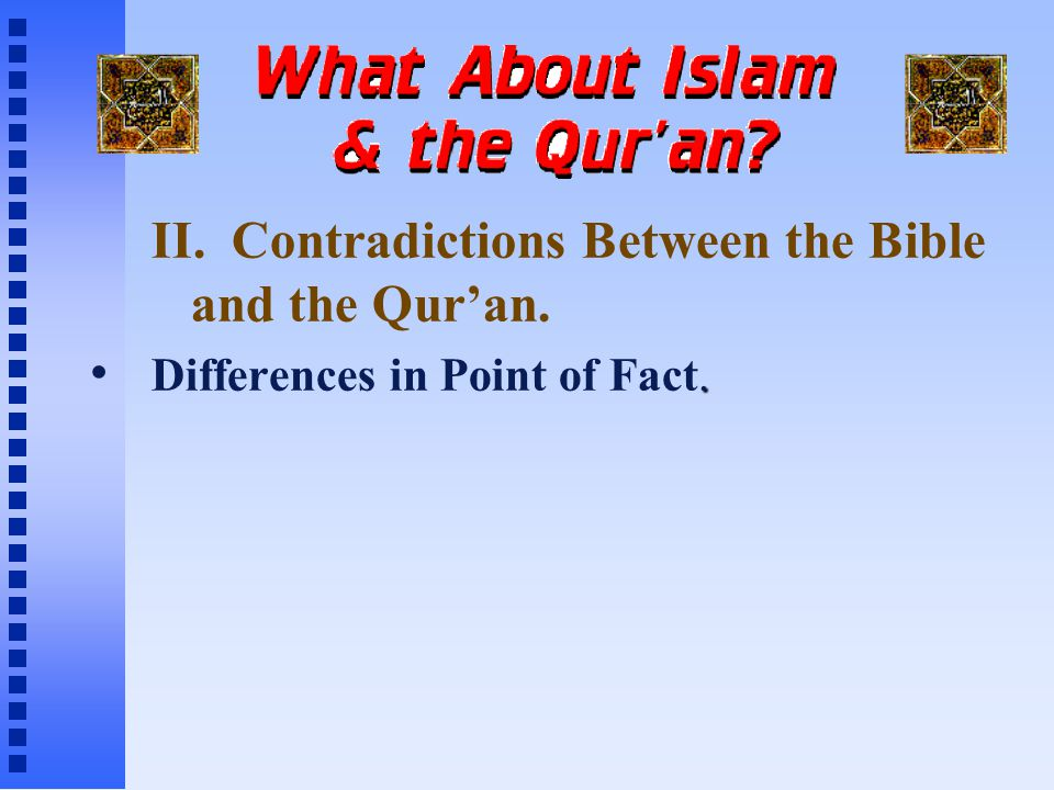 II. Contradictions Between the Bible and the Qur'an.. Differences in Point of Fact.