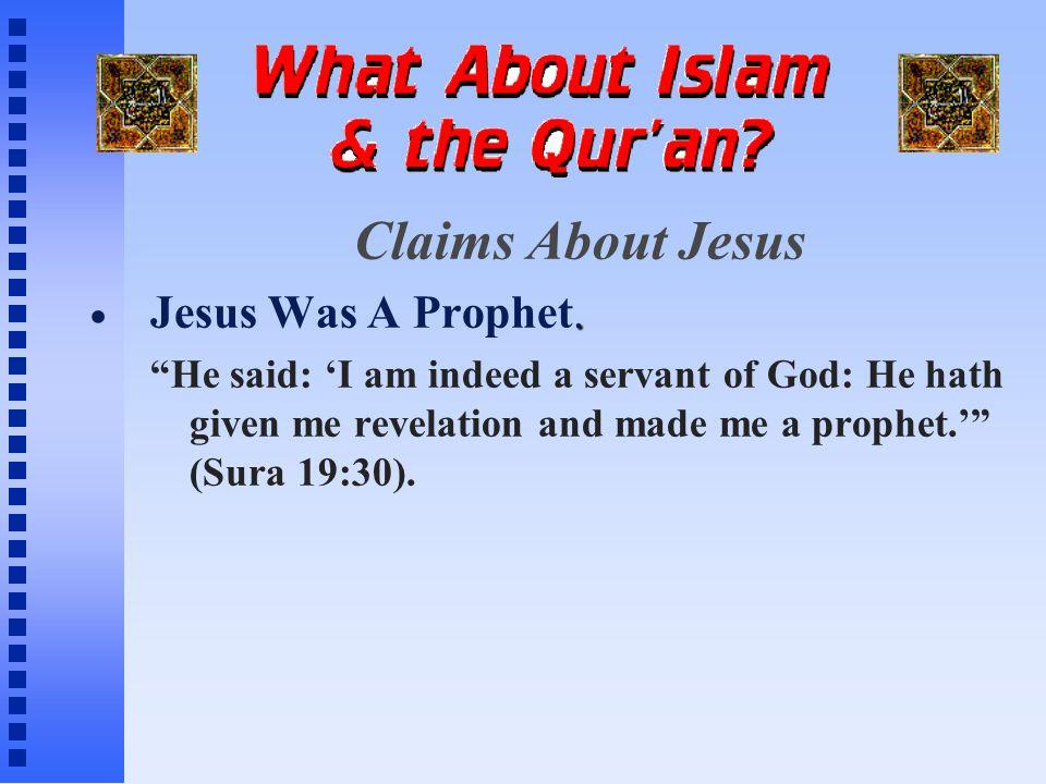 Claims About Jesus. Jesus Was A Prophet.
