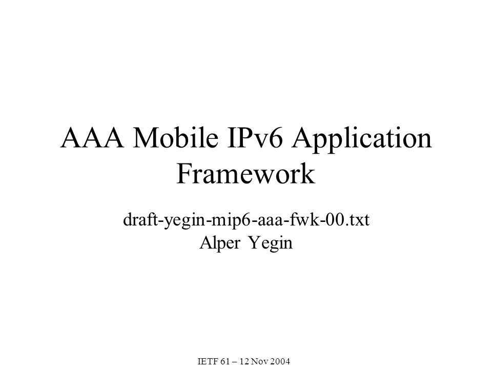 AAA Mobile IPv6 Application Framework draft-yegin-mip6-aaa-fwk-00.txt Alper Yegin IETF 61 – 12 Nov 2004