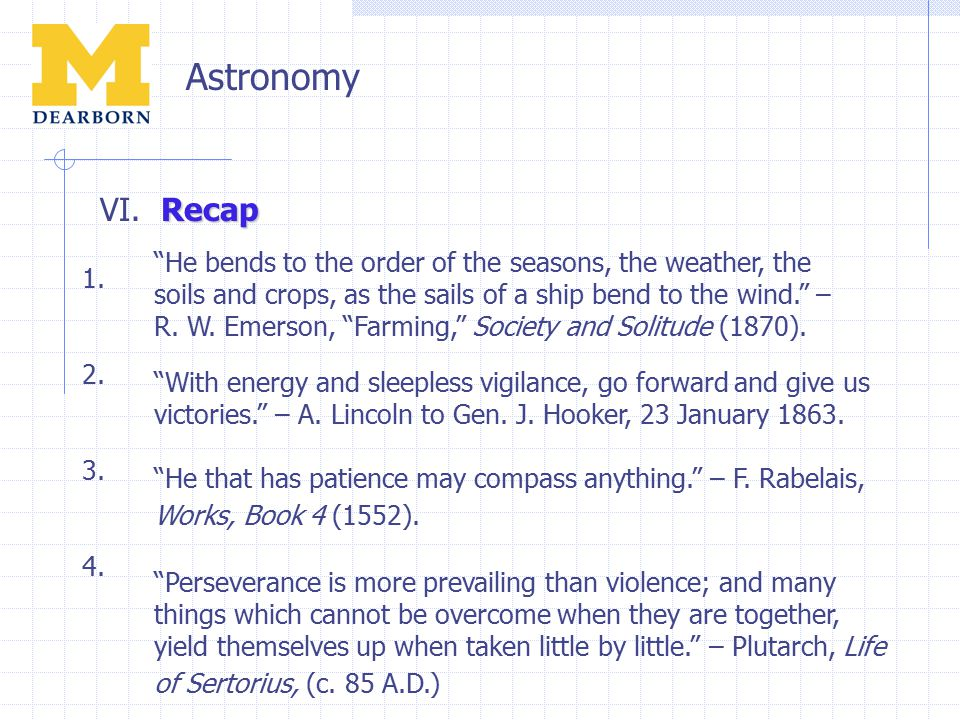 """Astronomy Recap VI. Recap """"With energy and sleepless vigilance, go forward and give us victories."""" – A. Lincoln to Gen. J. Hooker, 23 January 1863. """"H"""