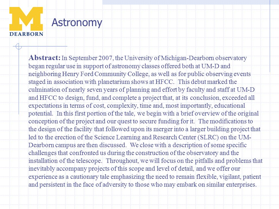 Abstract: In September 2007, the University of Michigan-Dearborn observatory began regular use in support of astronomy classes offered both at UM-D and neighboring Henry Ford Community College, as well as for public observing events staged in association with planetarium shows at HFCC.