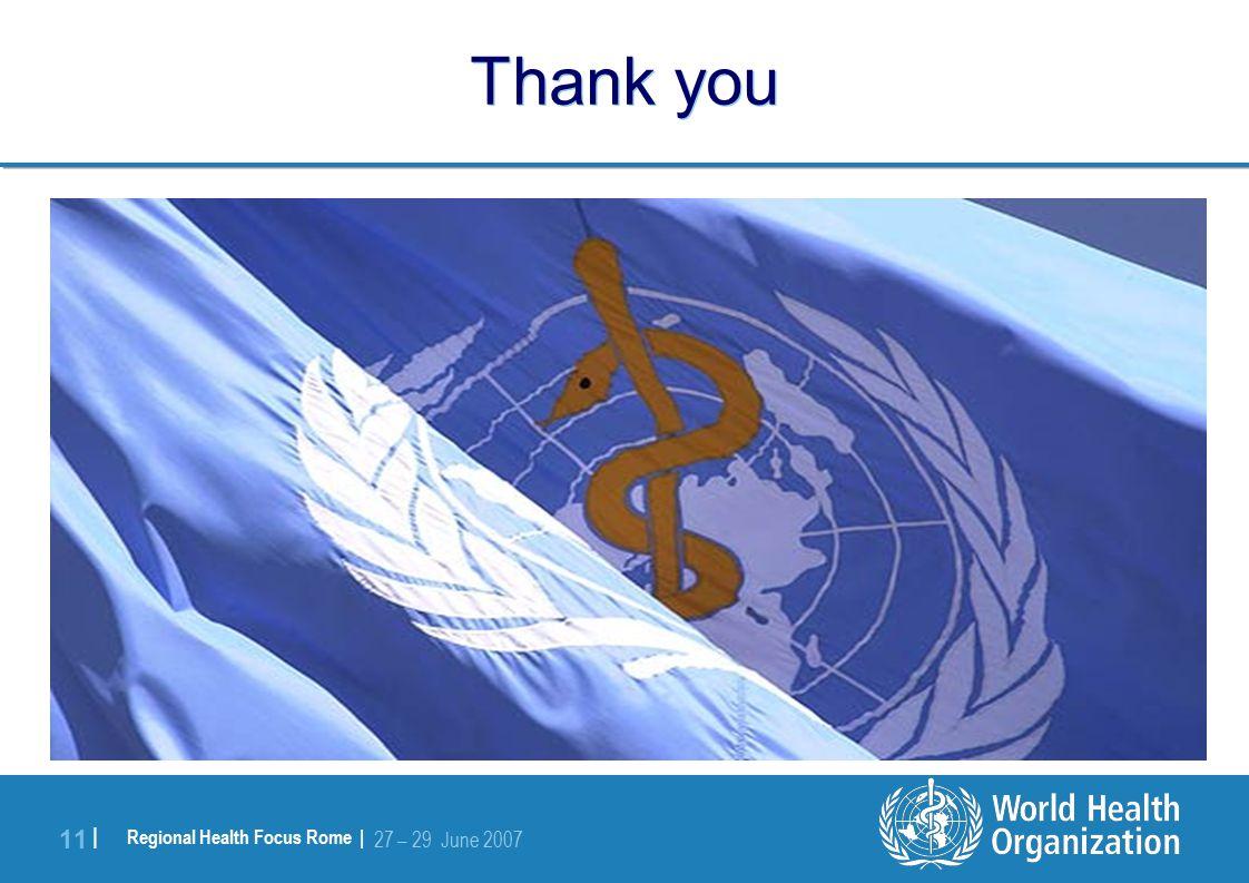 Regional Health Focus Rome | 27 – 29 June 2007 11 | Thank you