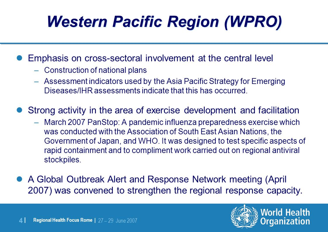 Regional Health Focus Rome | 27 – 29 June 2007 5 |5 | South East Asia Region (SEARO) Assessment missions to –evaluate high-risk Member States capacities to respond to H5N1 outbreaks –provide rapid support to laboratories for diagnosing H5N1 virus infections.