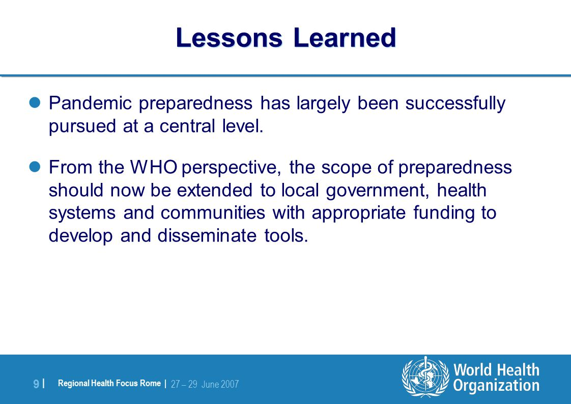 Regional Health Focus Rome | 27 – 29 June |9 | Lessons Learned Pandemic preparedness has largely been successfully pursued at a central level.