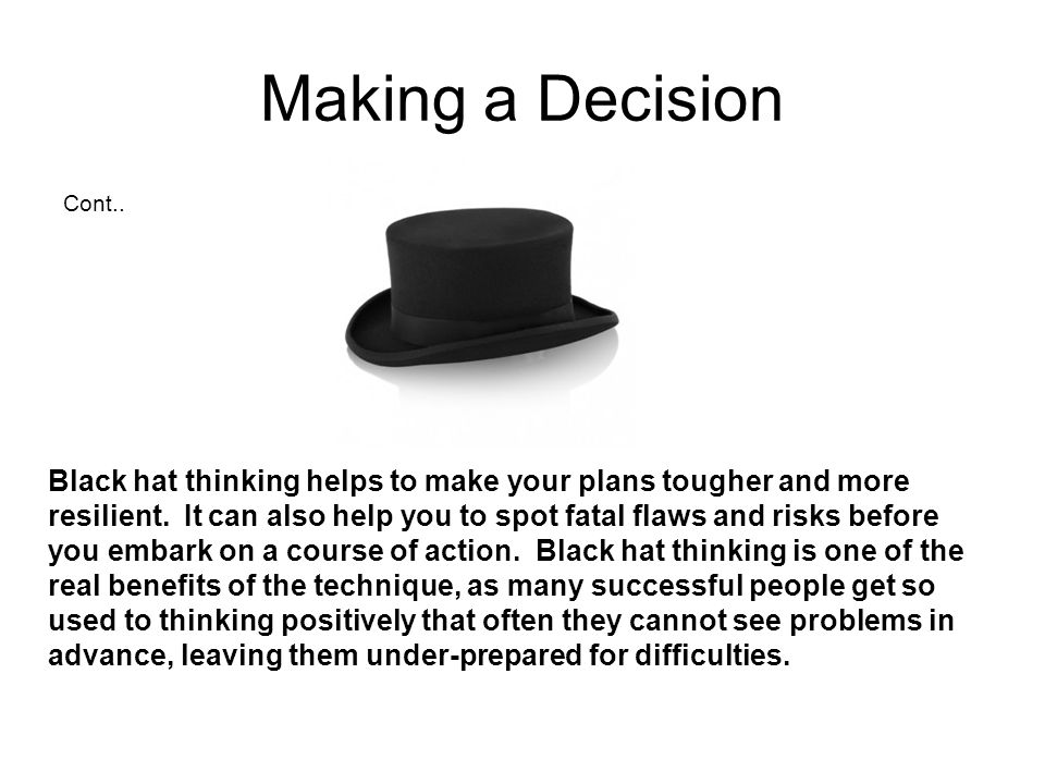 Making a Decision.Yellow Hat The yellow hat helps you to think positively.