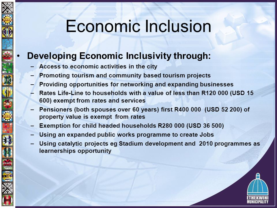 Economic Inclusion Developing Economic Inclusivity through: –Access to economic activities in the city –Promoting tourism and community based tourism