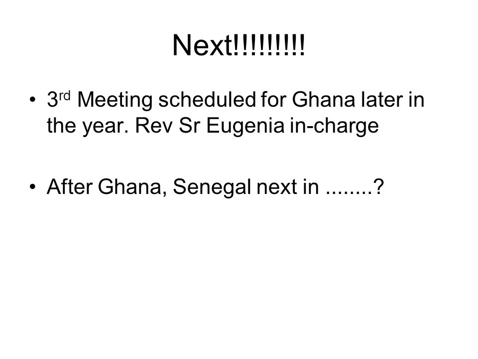 Next!!!!!!!!. 3 rd Meeting scheduled for Ghana later in the year.