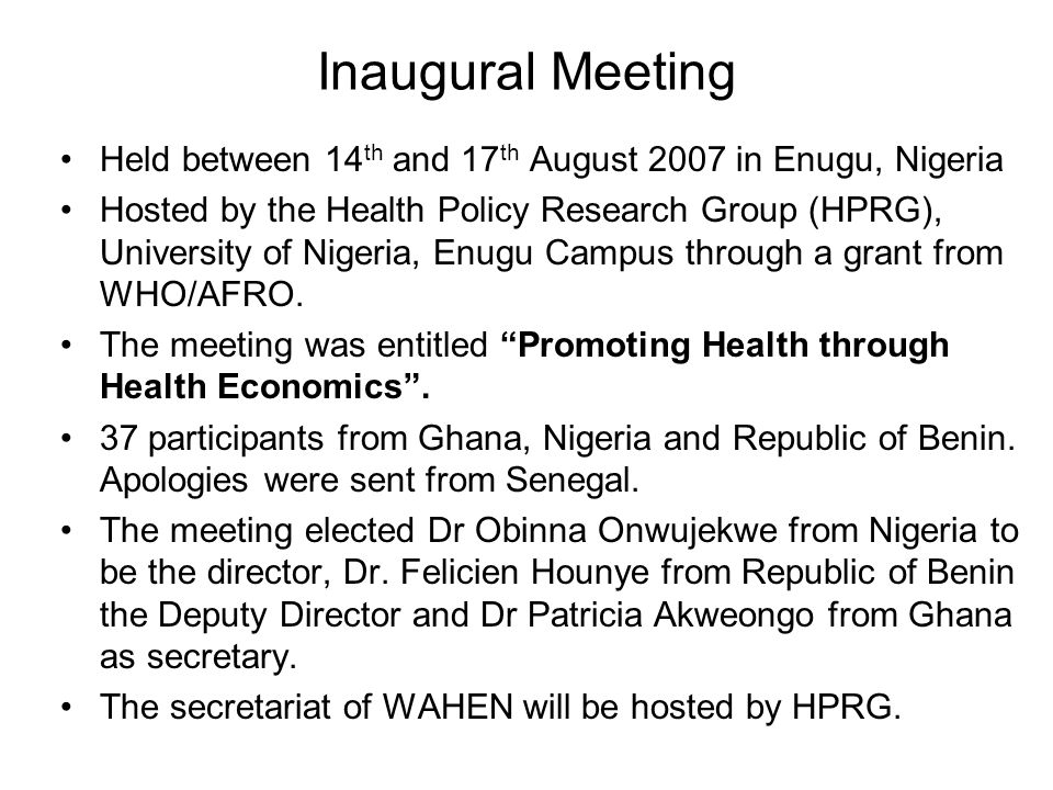 Inaugural Meeting Held between 14 th and 17 th August 2007 in Enugu, Nigeria Hosted by the Health Policy Research Group (HPRG), University of Nigeria, Enugu Campus through a grant from WHO/AFRO.