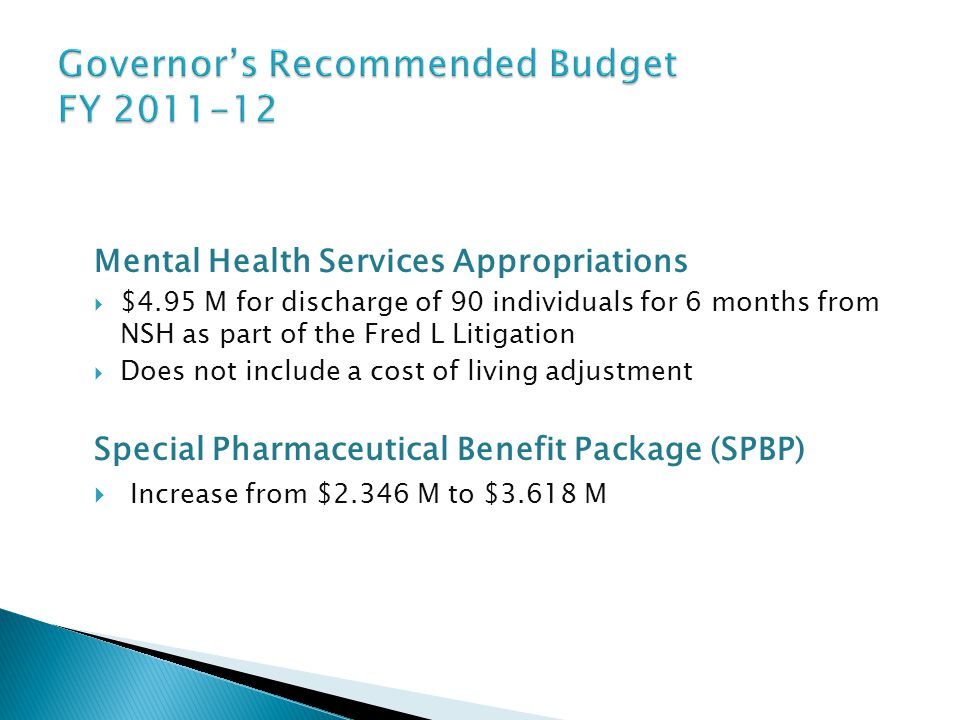 Mental Health Services Appropriations  $4.95 M for discharge of 90 individuals for 6 months from NSH as part of the Fred L Litigation  Does not incl