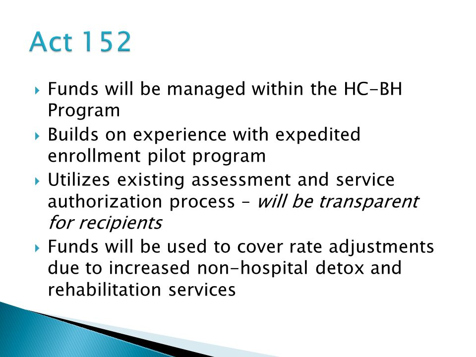  Funds will be managed within the HC-BH Program  Builds on experience with expedited enrollment pilot program  Utilizes existing assessment and ser