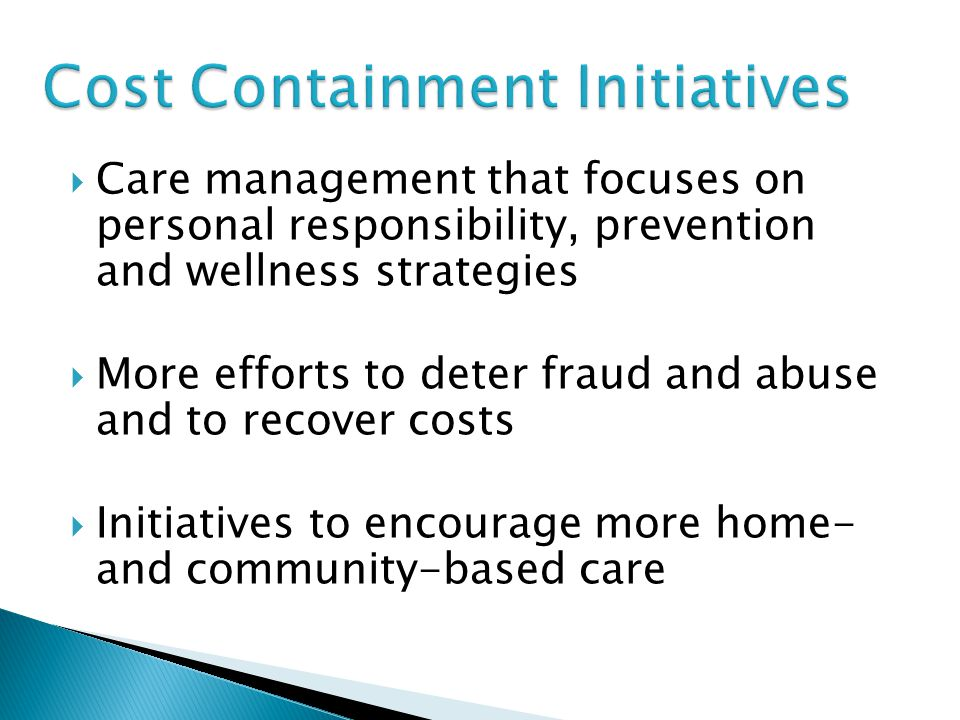  Care management that focuses on personal responsibility, prevention and wellness strategies  More efforts to deter fraud and abuse and to recover c