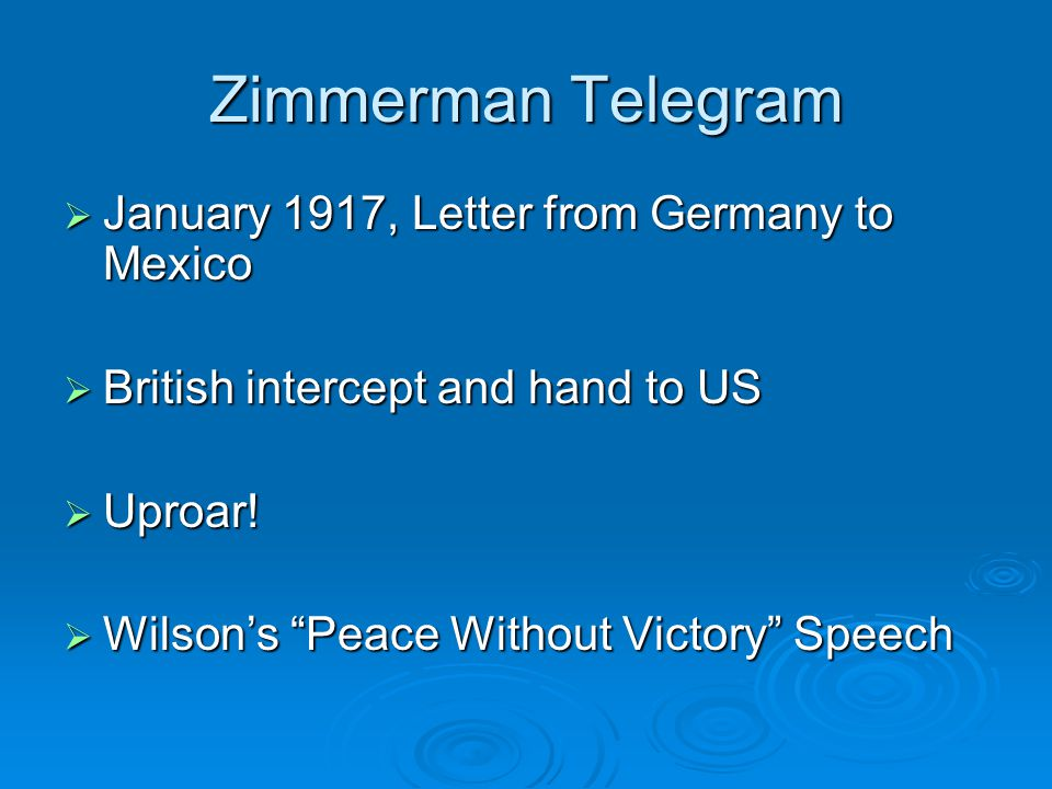Zimmerman Telegram  January 1917, Letter from Germany to Mexico  British intercept and hand to US  Uproar.