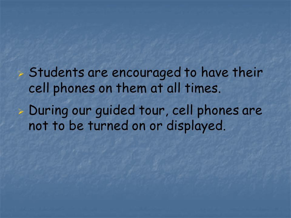   Students are encouraged to have their cell phones on them at all times.