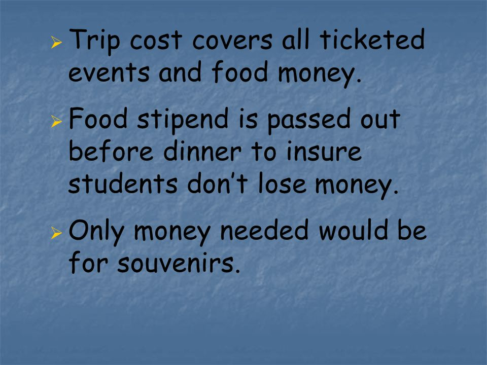   Trip cost covers all ticketed events and food money.