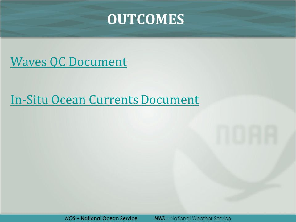NOS – National Ocean Service NWS – National Weather Service OUTCOMES Waves QC Document In-Situ Ocean Currents Document