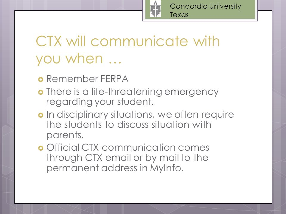 CTX will communicate with you when …  Remember FERPA  There is a life-threatening emergency regarding your student.
