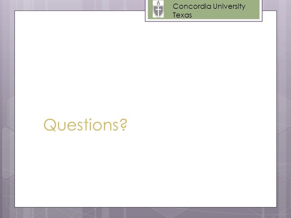 Questions? Concordia University Texas