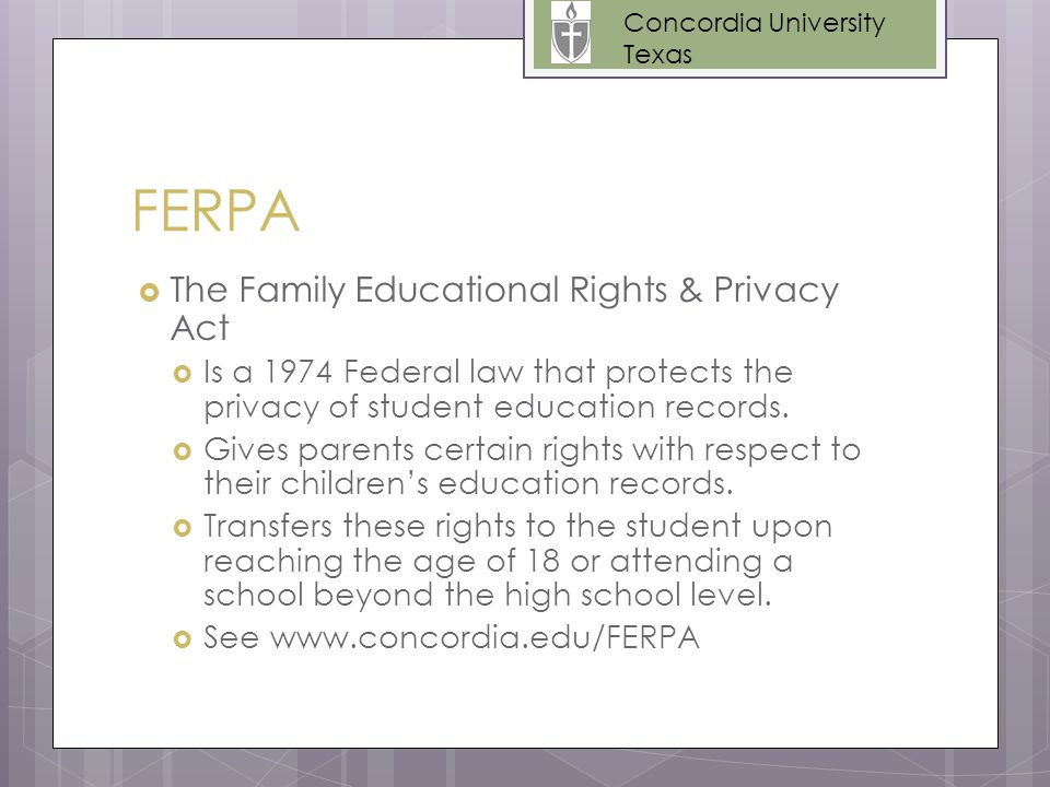 FERPA  The Family Educational Rights & Privacy Act  Is a 1974 Federal law that protects the privacy of student education records.