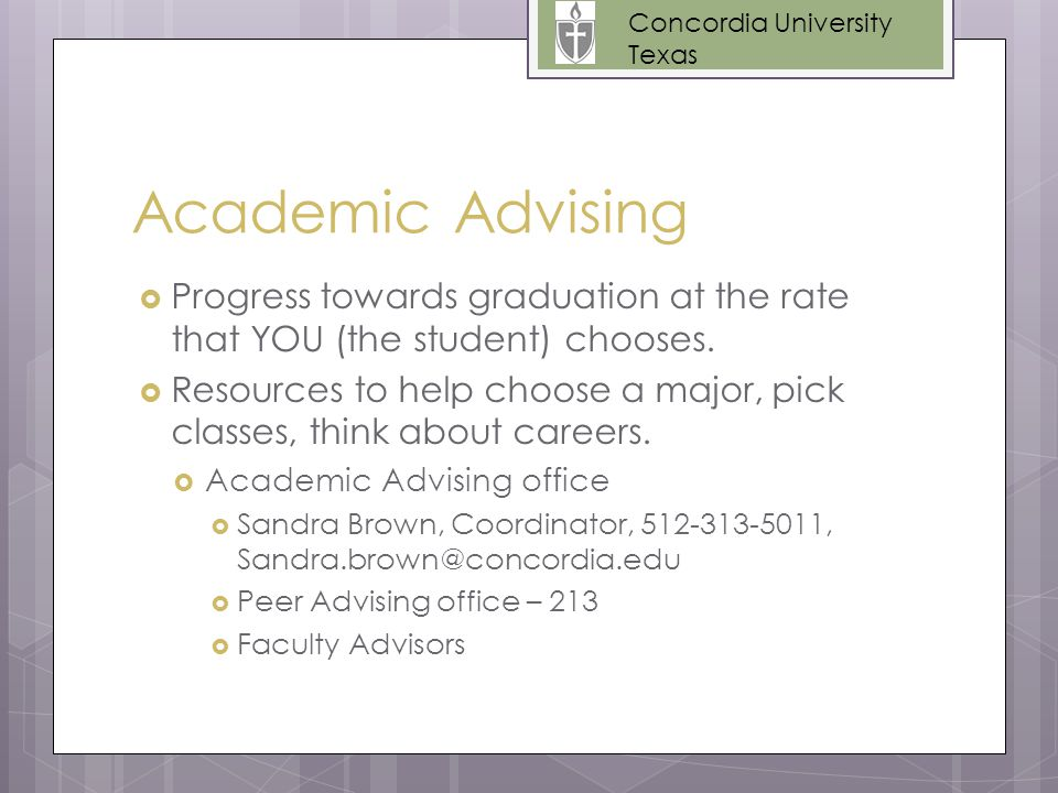 Academic Advising  Progress towards graduation at the rate that YOU (the student) chooses.