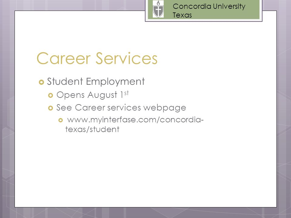 Career Services  Student Employment  Opens August 1 st  See Career services webpage  www.myinterfase.com/concordia- texas/student Concordia University Texas
